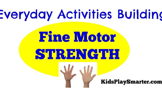 Everyday Activities Building Fine Motor Strength