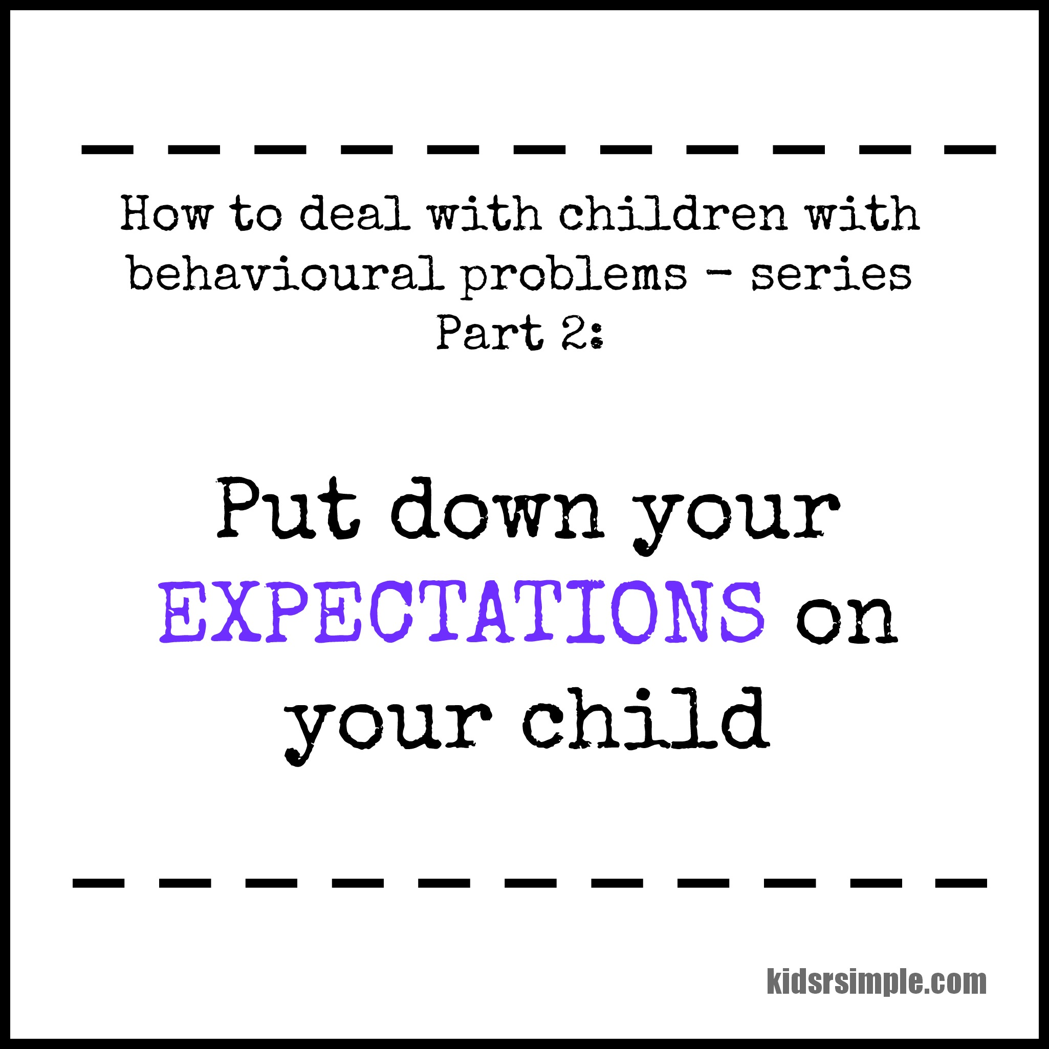 how to deal children behavioural problems part 2 put how to deal children behavioural problems part 2 put down your expectations on your child