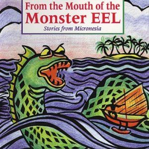 From-the-Mouth-of-the-Monster-Eel-Stories-from-Micronesia-World-Stories-0
