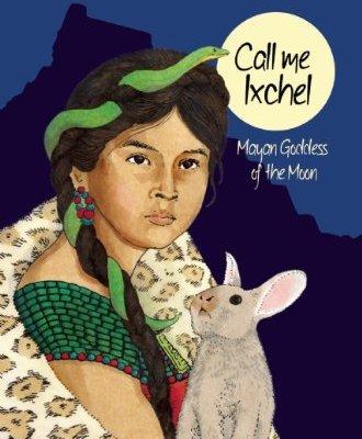 Call-Me-Ixchel-Mayan-Goddess-of-the-Moon-A-Treasury-of-Glorious-Goddesses-0