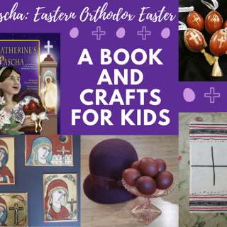 Pascha: Easter in the Orthodox Church (Book + Crafts!)