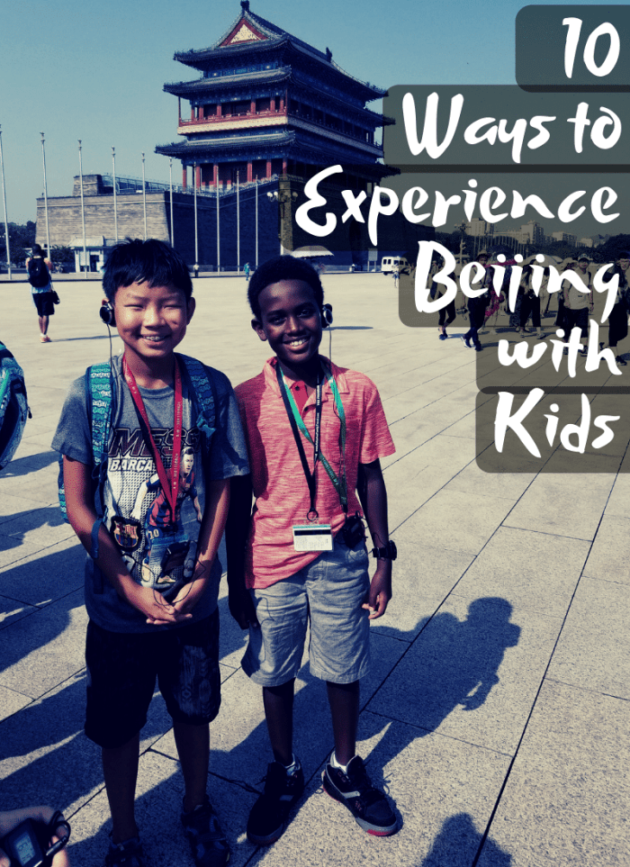 10 Ways to Experience Beijing with Kids- Kid World Citizen