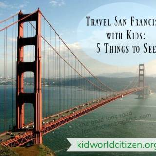 Travel San Francisco with Kids- Kid World Citizen