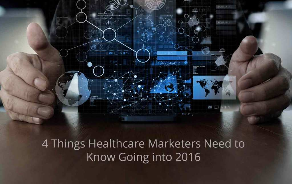 4-Things-Healthcare-Marketers-Need-to-Know-in-2016