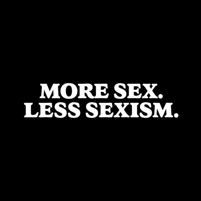 """MORE SEX LESS SEXISM"" design by kikicutt"