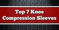 Top 7 Knee Compression Sleeves