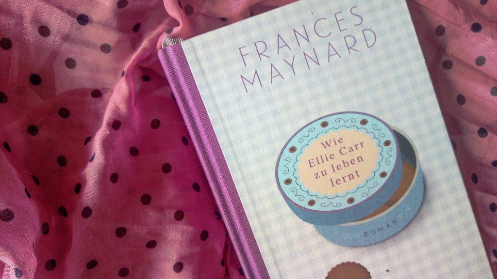 Frances Maynard: Wie Ellie Carr zu leben lernt