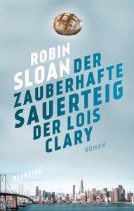 Robin Sloan, Der zauberhafte Sauerteig der Lous Clary Cover