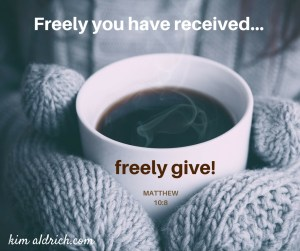 Freely you have received..freely give!
