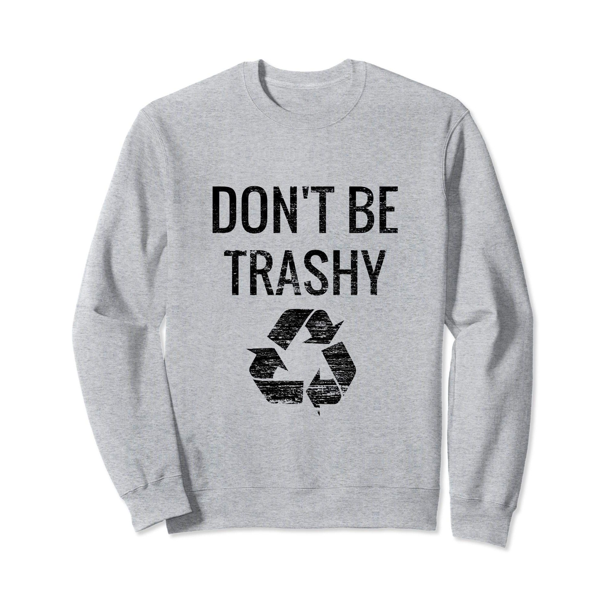 """SWEATSHIRT WITH """"DON'T BE TRASHY"""" RECYCLE GRAPHIC"""