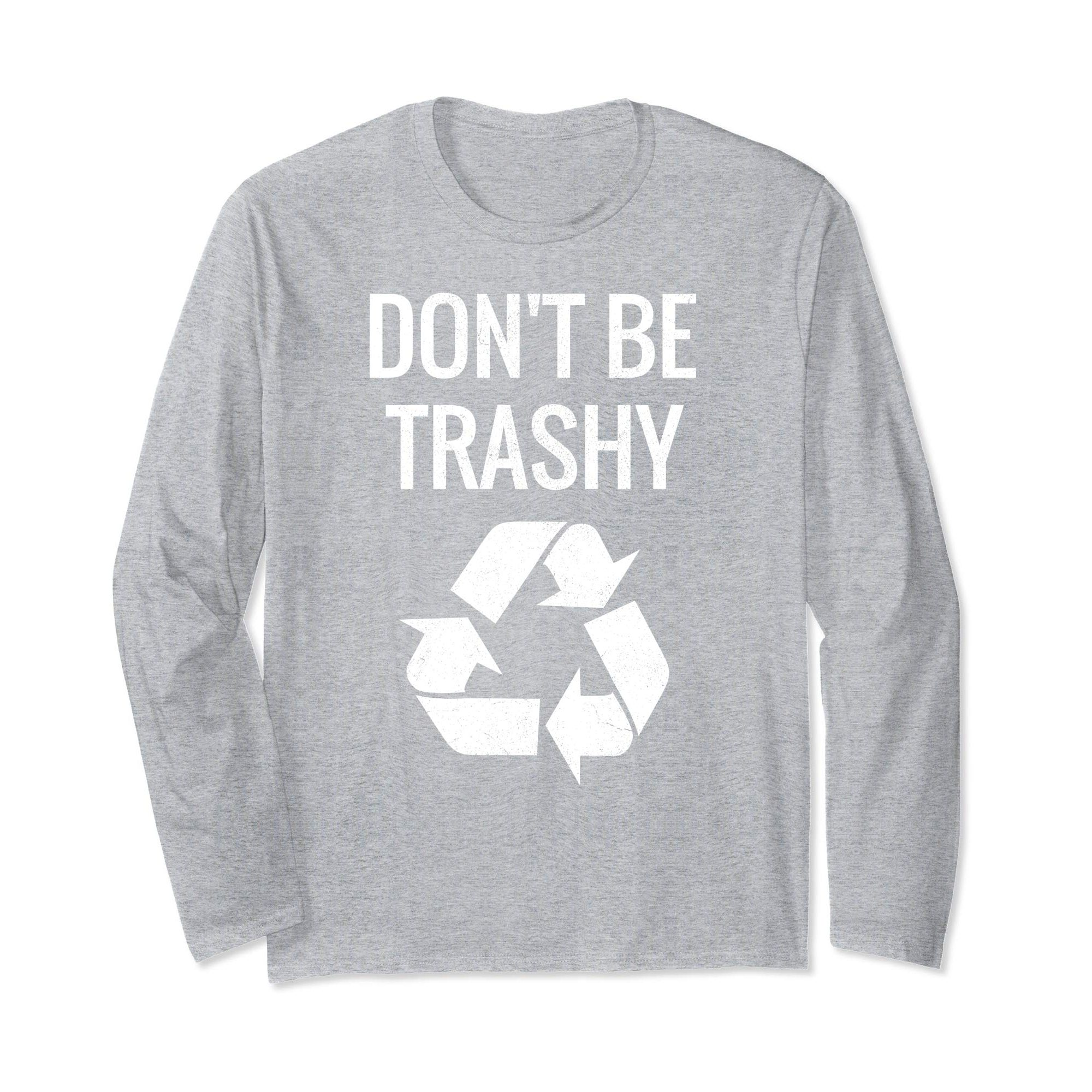 DON'T BE TRASHY GRAPHIC LONG SLEEVE T-SHIRT IN WHITE FONT