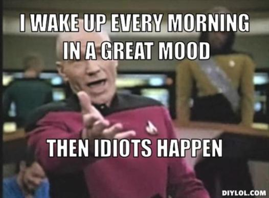 resized_picard-wtf-meme-generator-i-wake-up-every-morning-in-a-great-mood-then-idiots-happen-237cd2