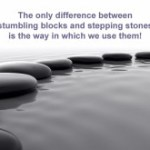 Stepping Stones or Stumbling Blocks…
