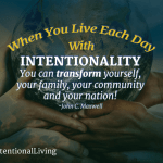 Everything You Want in Life Requires Intentionality