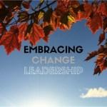 Embracing Change Leadership