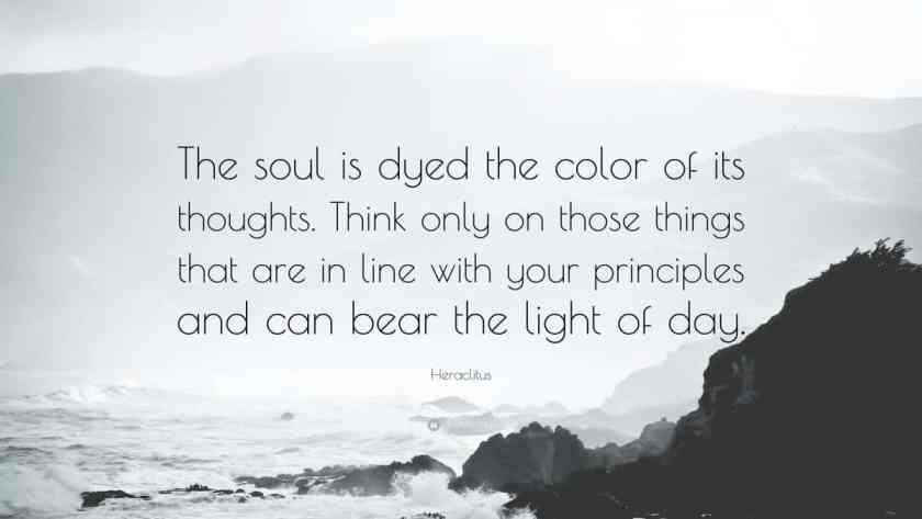 The soul is dyed the color of its thoughts.
