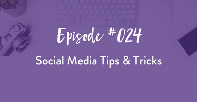 Episode 024: Social Media Tips & Tricks