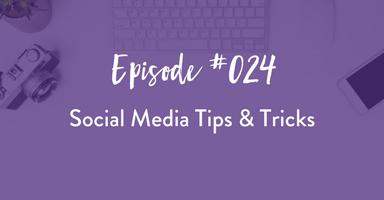 Episode 024: Social Media Tips & Tricks