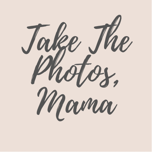 Take The Photos Mama
