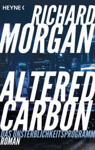 Altered Carbon - Das Unsterblichkeitsprogramm von Richard Morgan