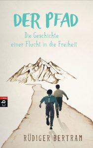 Der Pfad - Die Geschichte einer Flucht in die Freiheit von Ruediger Bertram