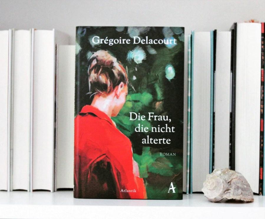 Grégoire Delacourt: Die Frau, die nicht alterte