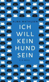 Alma Mathijsen, Ich will kein Hund sein Cover