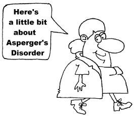 Here's a little bit about asperger's