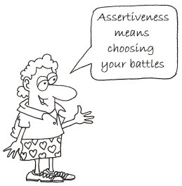 Assertiveness means choosing your battles