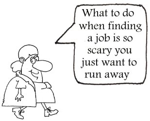 what to do when finding a job is so scary you just want to run away