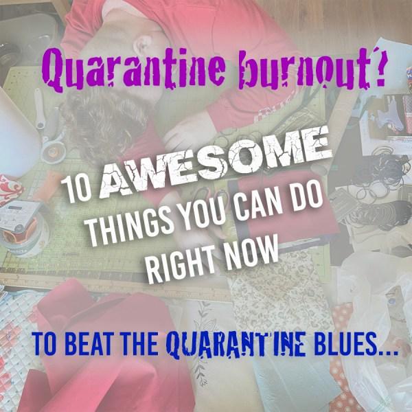 Quarantine Burnout Ideas
