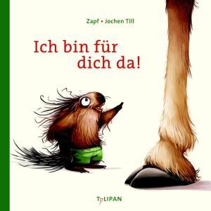 Ich bin für dich da! Zapf und Jochen Till, Tulipan Verlag