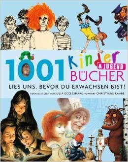 1001 Kinder- und Jugendbücher. Lies uns, bevor du erwachsen bist
