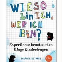 Suzanne Rethans: Wieso bin ich, wer ich bin? ExpertInnen beantworten kluge Kinderfragen