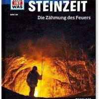 Was ist was: Steinzeit. Die Zähmung des Feuers