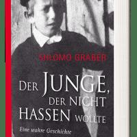 Shlomo Graber: Der Junge, der nicht hassen wollte. Eine wahre Geschichte
