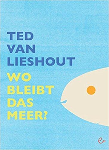 Ted van Lieshout: Wo bleibt das Meer?