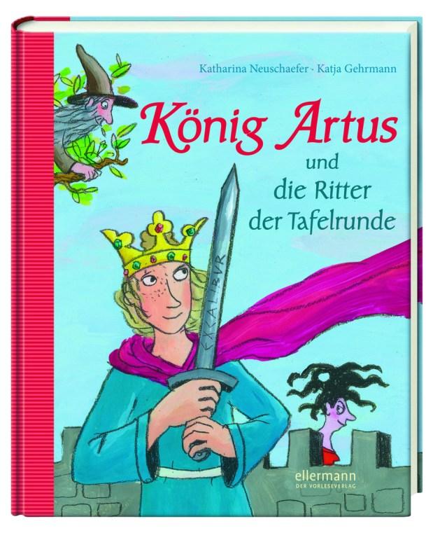 Katharina Neuschaefer, Katja Gehrmann: König Artus und die Ritter der Tafelrunde