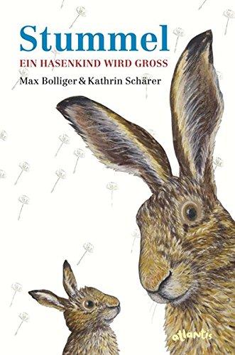 Max Bollinger, Kathrin Schärer: Stummel. Ein Hasenkind wird groß