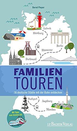 Familientouren. 16 deutsche Städte mit der Bahn entdecken