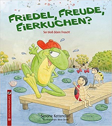 Simone Kettendorf, Mele Brink: Friedel, Freude, Eierkuchen. Sei bloß (k)ein Frosch