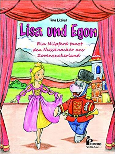 Tina Lizius: Lisa und Egon. Ein Nilpferd tanzt den Nussknacker aus Zooenzauberland