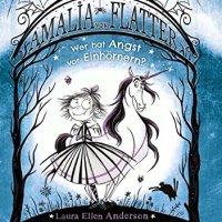 Laura Ellen Anderson: Amalia von Flatter. Wer hat Angst vor Einhörnern