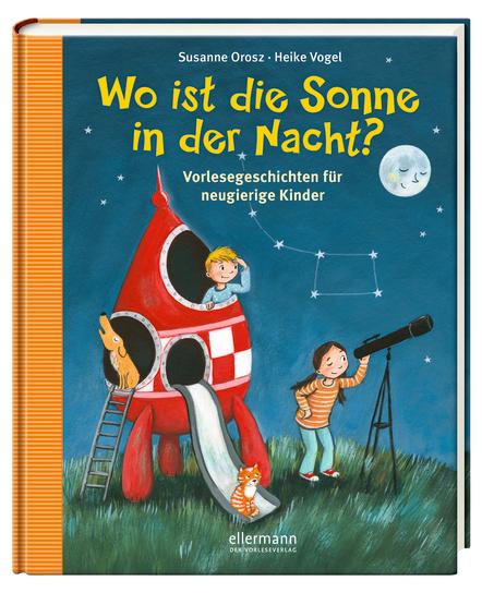 Susanne Orosz: Wo ist die Sonne in der Nacht? Vorlesegeschichten für neugierige Kinder