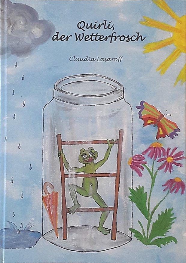 Claudia Lasaroff: Quirli, der Wetterfrosch/Quirli, der Leuchtfrosch