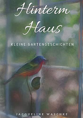 Jacqueline Waschke: Hinterm Haus. Kleine Gartengeschichten
