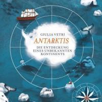 Giulia Vetri: Antarktis. Die Entdeckung eines unbekannten Kontinents