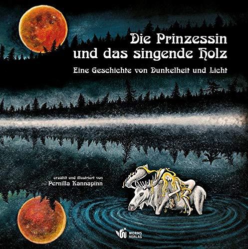 Pernilla Kannapinn: Die Prinzessin und das singende Holz. Eine Geschichte von Dunkelheit und Licht