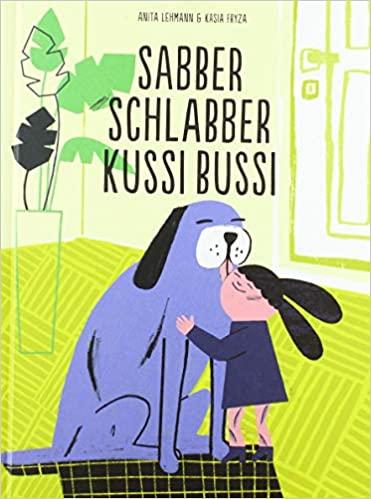 Rezension: Anita Lehmann, Kasia Fryza: Sabber Schlabber Kussi Bussi