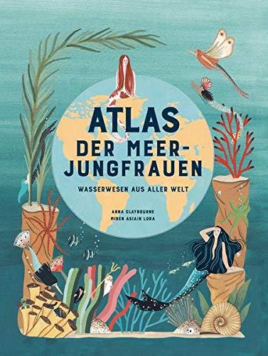 Anna Claybourne, Miren Asiain Lora: Atlas der Meerjungfrauen (Rezension)